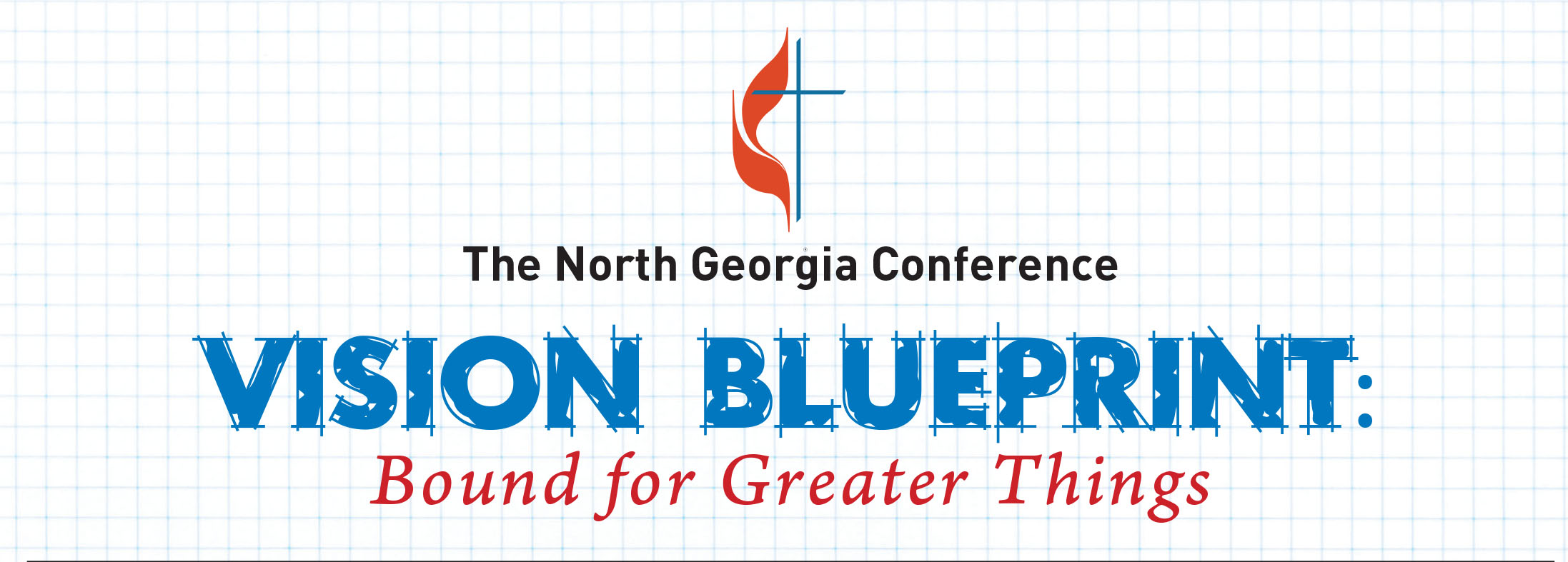 Ngumc annual conference vision blueprint the north georgia conference vision blueprint bound for greater things includes 14 points of focus for conference leadership committees and local malvernweather Choice Image